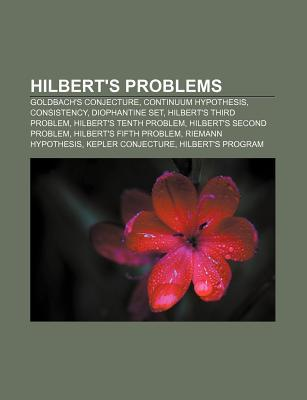 Hilberts Problems: Goldbachs Conjecture, Continuum Hypothesis, Consistency, Diophantine Set, Hilberts Third Problem, Hilberts Tenth Pr Source Wikipedia