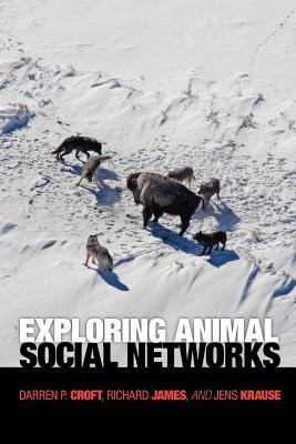 Exploring Animal Social Networks Darren P. Croft