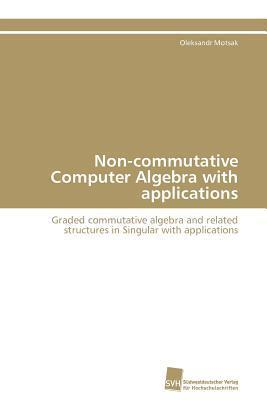 Non-Commutative Computer Algebra with Applications Oleksandr Motsak
