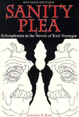 Sanity Plea: Schizophrenia in the Novels of Kurt Vonnegut Lawrence R. Broer