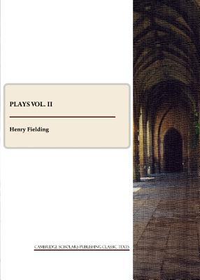 Plays Vol. II  by  Henry Fielding