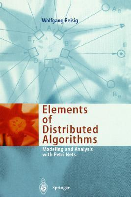 Elements of Distributed Algorithms: Modeling and Analysis with Petri Nets  by  Wolfgang Reisig