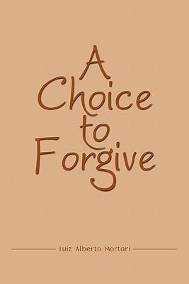 A Choice to Forgive Luiz Alberto Mortari