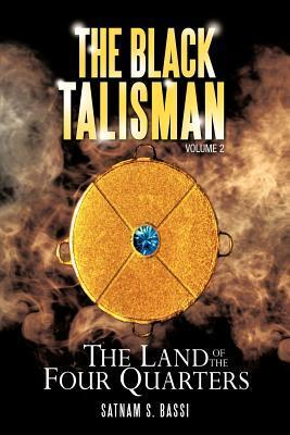 The Black Talisman Volume 2: The Land of the Four Quarters Satnam S. Bassi