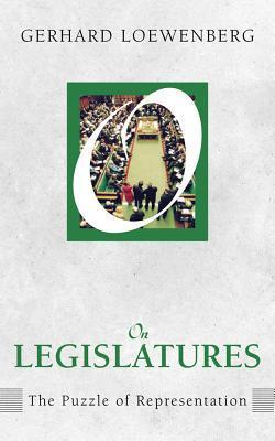 On Legislatures: The Puzzle of Representation Gerhard Loewenberg