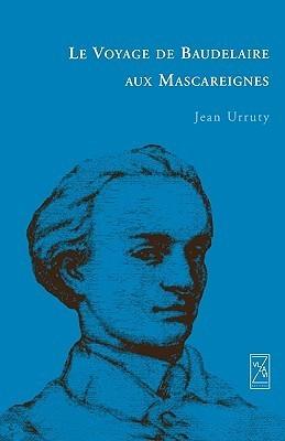 Le Voyage de Baudelaire Aux Mascareignes  by  Jean Urruty