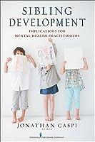 Sibling Development: Implications for Mental Health Practitioners Jonathan Caspi