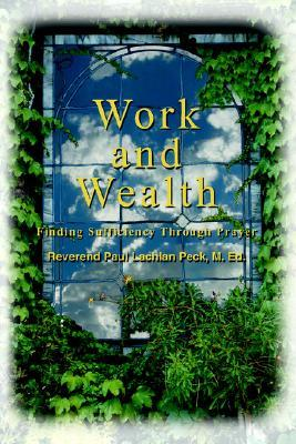 Work and Wealth: Finding Sufficiency Through Prayer Paul Lachlan Peck