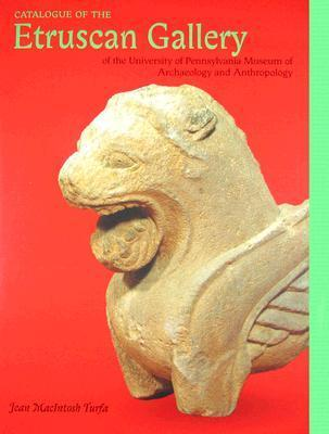 Catalogue of the Etruscan Gallery of the University of Pennsylvania Museum of Archaeology and Anthropology  by  Jean Macintosh Turfa