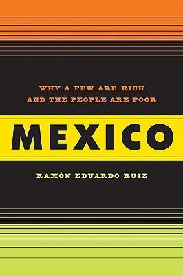 Mexico: Why a Few Are Rich and the People Poor  by  Ramon Ruiz