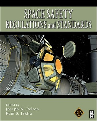 Space Safety Regulations And Standards  by  Joseph N. Pelton