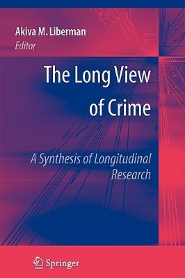 The Long View of Crime: A Synthesis of Longitudinal Research Akiva M. Liberman