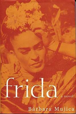 Frida: A Novel of Frida Kahlo  by  Bárbara Mujica