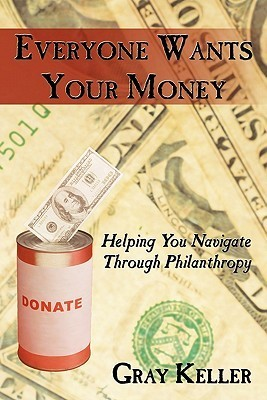 Everyone Wants Your Money: Helping You Navigate Through Philanthropy Gray Keller