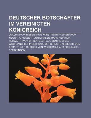 Deutscher Botschafter Im Vereinigten K Nigreich: Joachim Von Ribbentrop, Konstantin Freiherr Von Neurath, Herbert Von Dirksen  by  Source Wikipedia