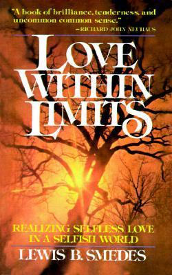 Love Within Limits: Realizing Selfless Love in a Selfish World Lewis B. Smedes