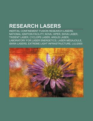 Research Lasers: Inertial Confinement Fusion Research Lasers, National Ignition Facility, Nova, Hiper, Shiva Laser, Trident Laser  by  Source Wikipedia