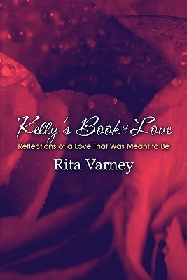 Kellys Book of Love: Reflections of a Love That Was Meant to Be Rita Varney