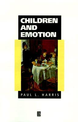 Children and Emotion: The Development of Psychological Understanding Paul L. Harris