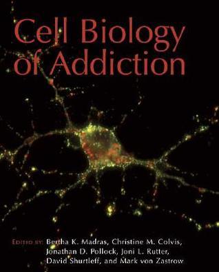 Cell Biology of Addiction Bertha Madras