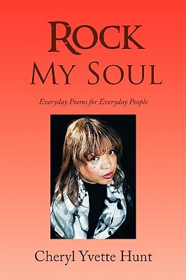 Rock My Soul: Everyday Poems for Everyday People  by  Cheryl Yvette Hunt