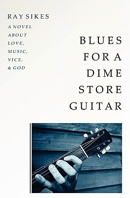 Blues for a Dime Store Guitar  by  Ray Sikes