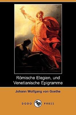 Romische Elegien, Und Venetianische Epigramme  by  Johann Wolfgang von Goethe