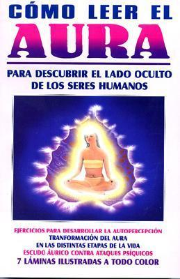 Como Leer el Aura = How to Read Aura of Life  by  Orus de La Cruz