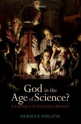 God in the Age of Science?: A Critique Of Religious Reason  by  Herman Philipse