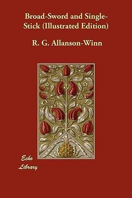 Broad-Sword and Single-Stick R. G. Allanson-Winn