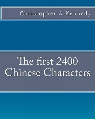 The First 2400 Chinese Characters Christopher A. Kennedy
