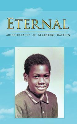 Eternal: Autobiography of Gladstone Matthew  by  Gladstone Matthew