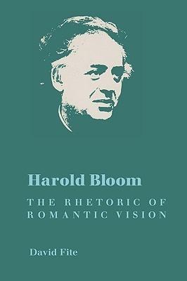 Harold Bloom: The Rhetoric of Romantic Vision David Fite
