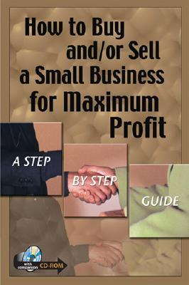 How to Buy and or Sell a Small Business for Maximum Profit: A Step-By-Step Guide Rene V. Richards