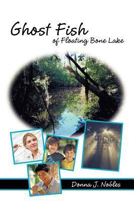 Ghost Fish of Floating Bone Lake  by  Donna J. Hall Nobles