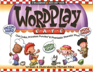 Wordplay Cafe: Cool Codes, Priceless Punzles & Phantastic Phonetic Phun  by  Michael Kline