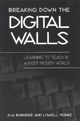 Breaking Down the Digital Walls: Learning to Teach in a Post-Modem World  by  R.W. Burniske