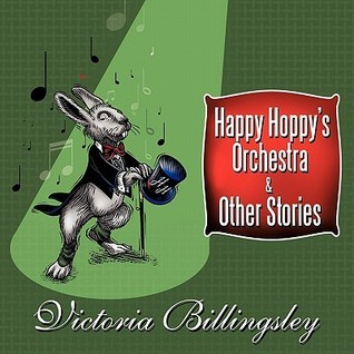 Happy Hoppys Orchestra and Other Stories Victoria Billingsley