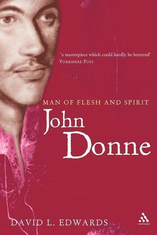 John Donne: Man of Flesh and Spirit David Edwards