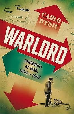 Warlord: Churchill At War, 1874 1945  by  Carlo DEste