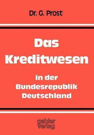 Das Kreditwesen in Der Bundesrepublik Deutschland: Aufgaben Organisation Rechtsgrundlagen Gerhard Prost