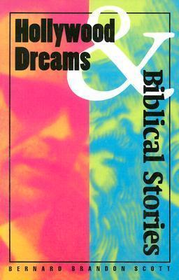 Hollywood Dreams and Biblical  by  Bernard Brandon Scott