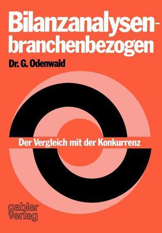 Bilanzanalysen Branchenbezogen: Der Vergleich Mit Der Konkurrenz Gerhard Odenwald