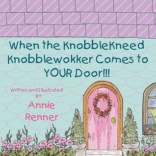 When the Knobble Kneed Knobblewokker Comes to Your Door Annie Renner