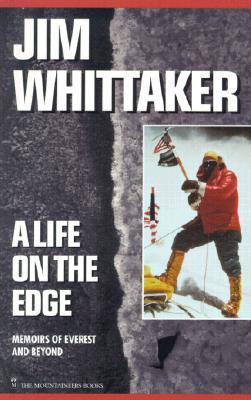 A Life on the Edge: Memoirs of Everest and Beyond Jim Whittaker