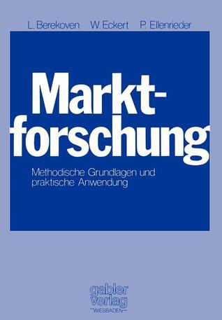 Marktforschung: Methodische Grundlagen Und Praktische Anwendung  by  Ludwig Berekoven