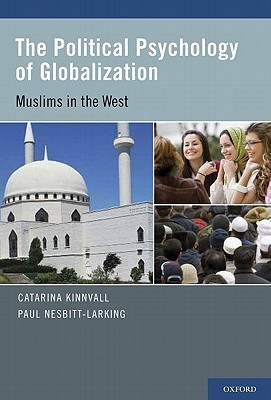 The Political Psychology Of Globalization: Muslims In The West  by  Catarina Kinnvall