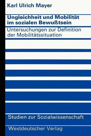 Ungleichheit Und Mobilitat Im Sozialen Bewusstsein: Untersuchungen Zur Definition Der Mobilitatssituation  by  Karl Ulrich Mayer