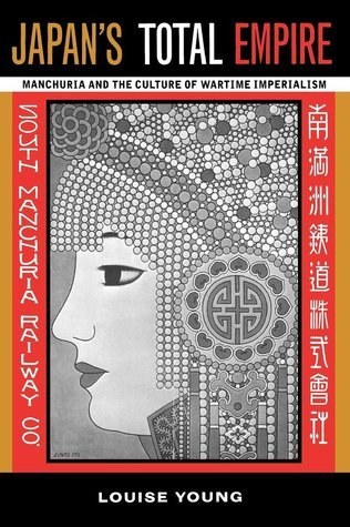 Japans Total Empire: Manchuria and the Culture of Wartime Imperialism Louise Young