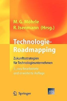 Technologie-Roadmapping: Zukunftsstrategien Fur Technologieunternehmen  by  Martin G. Möhrle
